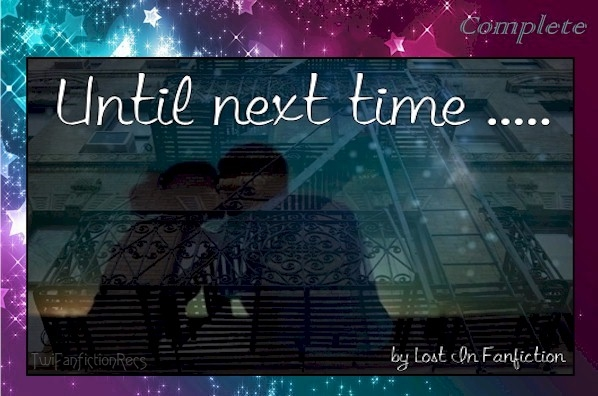 until next time by lost in fanfiction lostinff