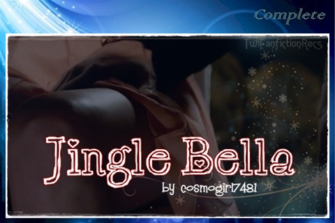 Jingle Bella by cosmogirl7481 (@cosmogirl7481) ~ O/S