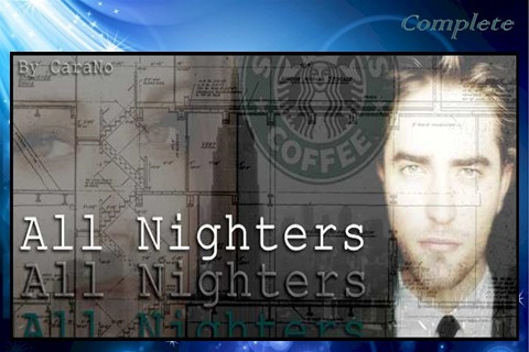 All Nighters By Carano Caradeewrites Complete Twifanfictionrecs