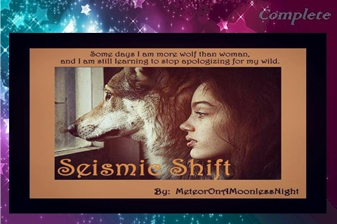 Seismic Shift by MeteorOnAMoonlessNight ~ Complete/Published