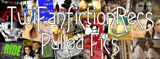 Twilight Fanfiction ~ Pulled Fics   TwiFanfictionRecs